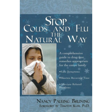 Stop Colds & Flu the Natural Way: A Comprehensive Guide to Drug-Free Remedies Appropriate for the Entire Family