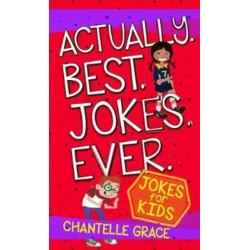 Actually. Best. Jokes. Ever: Joke Book for Kids