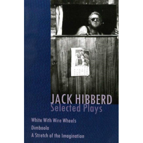 Jack Hibberd: Selected plays: White with Wire Wheels- Dimboola- A Stretch of the Imagination