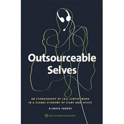 Outsourceable Selves: An Ethnography of Call Center Work in a Global Economy of Signs and Selves