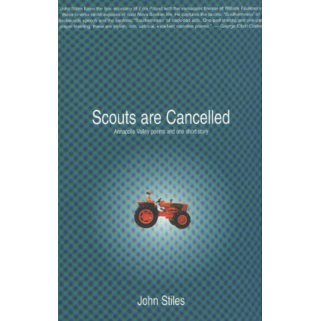 Scouts Are Cancelled: The Annapolis Valley Poems & One Short Story