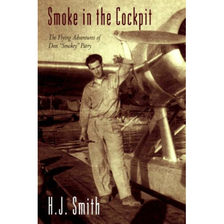 Smoke in the Cockpit: The Flying Adventures of Don 'Smokey' Patry