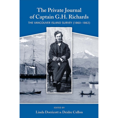 Private Journal of Captain G H Richards: The Vancouver Island Survey (1860-1862)