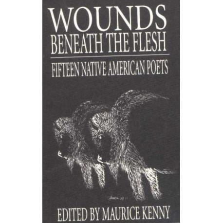 Wounds Beneath the Flesh: Fifteen Native American Poets