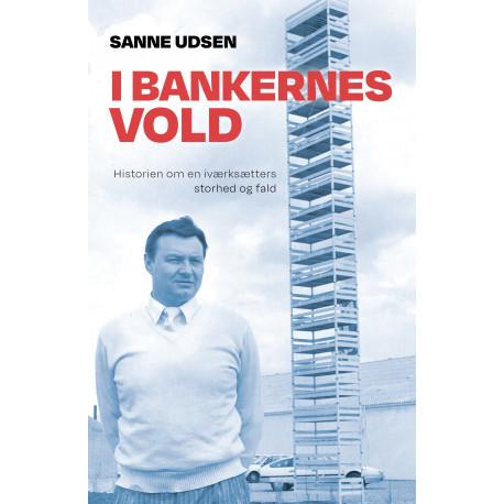 I bankernes vold: Historien om en iværksætters storhed og fald