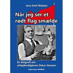 Når jeg ser et rødt flag smælde: En biografi om arbejderdigteren Oskar Hansen