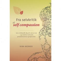 Fra selvkritik til self compassion: Lær at behandle dig selv som en ven – og vend lavt selvværd, præstationsstress og depression