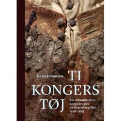 Ti kongers tøj: Tre århundreders kongedragter på Rosenborg Slot, 1596-1863
