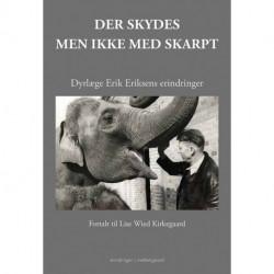Der skydes - men ikke med skarpt: Dyrlæge Erik Eriksens erindringer