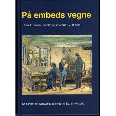 På embeds vegne: Kilder til dansk forvaltningshistorie 1750-1920