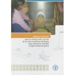 Manual Tecnico Para La Construccion y El Uso de Los Silos Metalicos Familiares Para Almacenar Cereales y Leguminosas de Grano