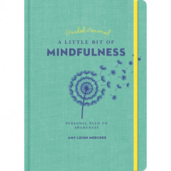 Little Bit of Mindfulness Guided Journal, A: Your Personal Path to Awareness