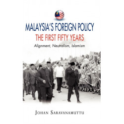 Malaysia's Foreign Policy: The First Fifty Years: Alignment, Neutralism, Islamism