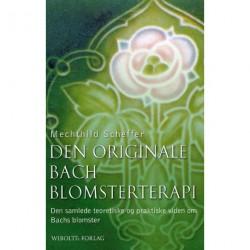 Den originale Bach blomsterterapi: den samlede teoretiske og praktiske viden om Bachs blomster