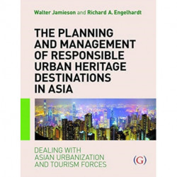 The Planning and Management of Responsible Urban Heritage Destinations in Asia: Dealing with Asian Urbanisation and Tourism Forces