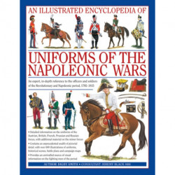 Illustrated Encyclopedia of Uniforms of the Napoleonic Wars