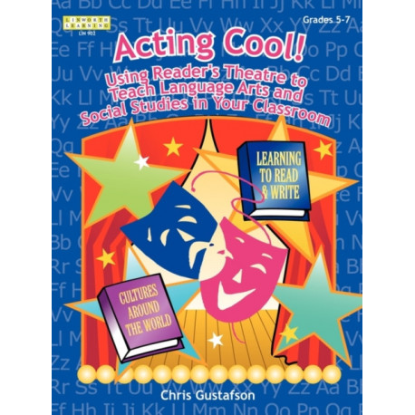 Acting Cool! Using Reader's Theatre to Teach Language Arts and Social Studies in Your Classroom