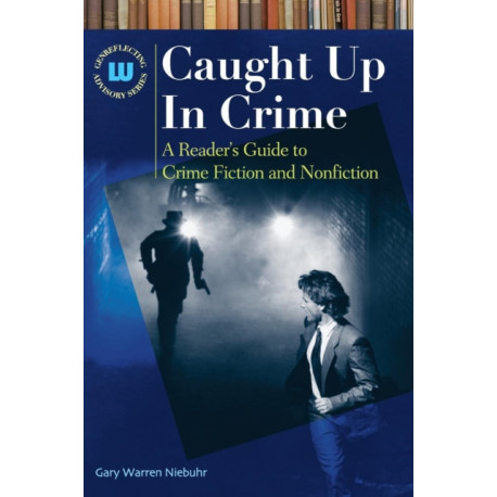 Caught Up In Crime: A Reader's Guide to Crime Fiction and Nonfiction
