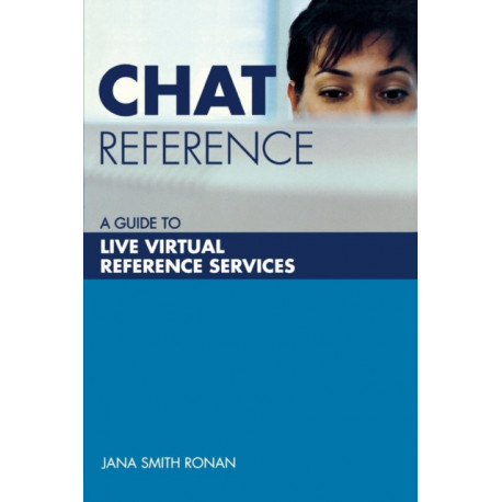 Chat Reference: A Guide to Live Virtual Reference Services
