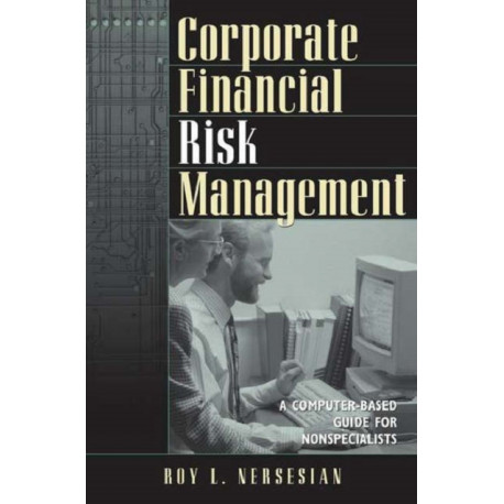 Corporate Financial Risk Management: A Computer-based Guide for Nonspecialists