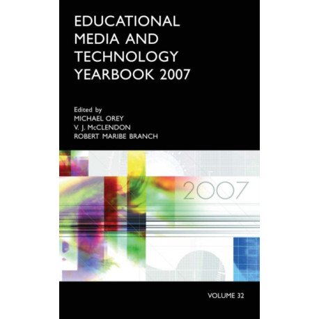 Educational Media and Technology Yearbook 2007: Volume 32