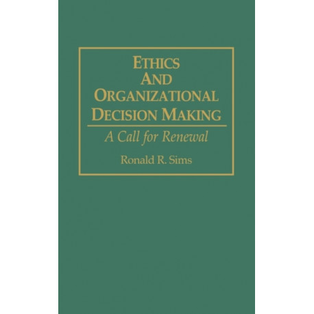 Ethics and Organizational Decision Making: A Call for Renewal