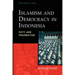 Islamism and Democracy in Indonesia: Piety and Pragmatism