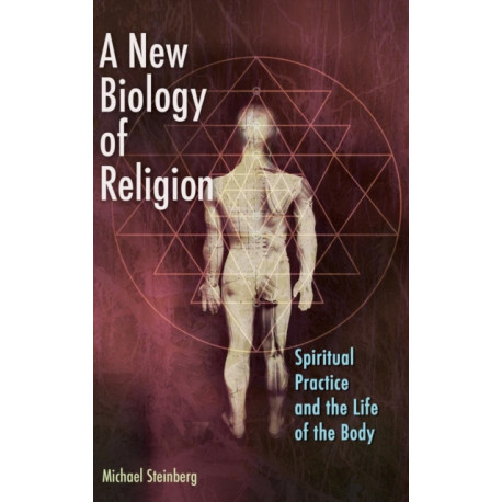 A New Biology of Religion: Spiritual Practice and the Life of the Body