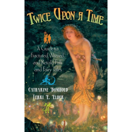 Twice Upon a Time: A Guide to Fractured, Altered, and Retold Folk and Fairy Tales