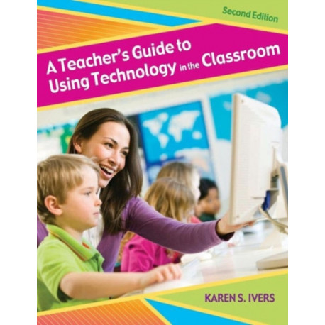 A Teacher's Guide to Using Technology in the Classroom, 2nd Edition