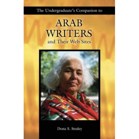 The Undergraduate's Companion to Arab Writers and Their Web Sites