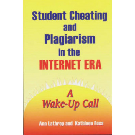 Student Cheating and Plagiarism in the Internet Era: A Wake-Up Call