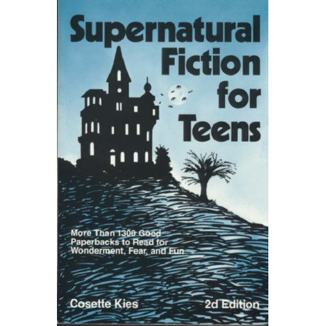 Supernatural Fiction for Teens: More Than 1300 Good Paperbacks to Read for Wonderment, Fear, and Fun