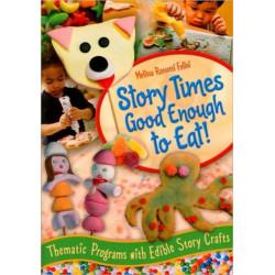 Story Times Good Enough to Eat!: Thematic Programs with Edible Story Crafts