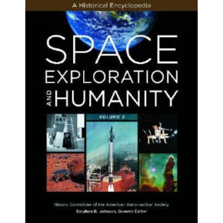 Space Exploration and Humanity [2 volumes]: A Historical Encyclopedia