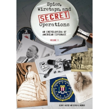 Spies, Wiretaps, and Secret Operations [2 volumes]: An Encyclopedia of American Espionage