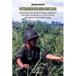 Vietnamkrigen med egne øjne: Erindringer fra den eneste danske journalist, som havde pressekort til at følge krigens grusomheder på nærmeste hold