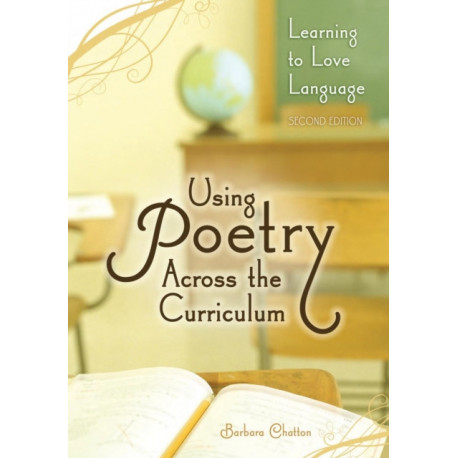 Using Poetry Across the Curriculum: Learning to Love Language, 2nd Edition