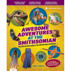 Awesome Adventures at the Smithsonian: The Official Kids Giide to the Smithsonian Institution