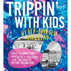 Trippin' with Kids: How to have fun on family holidays - just like you did before you had kids