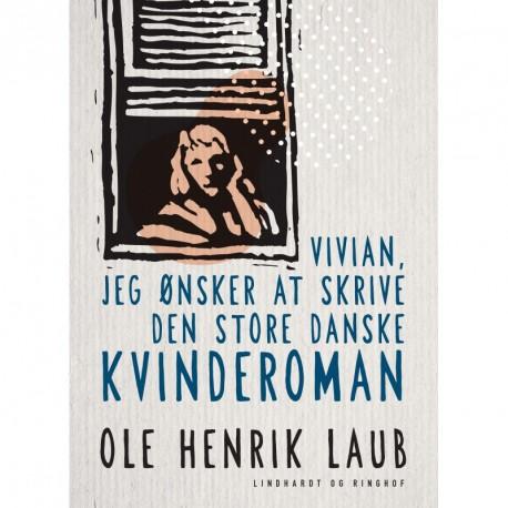 Vivian, jeg ønsker at skrive den store danske kvinderoman