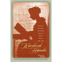 Kindred Hands: Letters on Writing by British and American Women Authors, 1865-1935