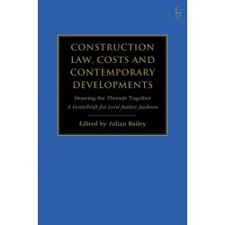 Construction Law, Costs and Contemporary Developments: Drawing the Threads Together: A Festschrift for Lord Justice Jackson