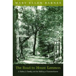 The Road to Mount Lemmon: A Father, A Family, and the Making of Summerhaven