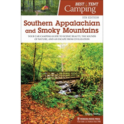 Best Tent Camping: Southern Appalachian and Smoky Mountains: Your Car-Camping Guide to Scenic Beauty, the Sounds of Nature, and an Escape from Civilization