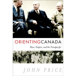 Orienting Canada: Race, Empire, and the Transpacific
