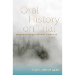 Oral History on Trial: Recognizing Aboriginal Narratives in the Courts