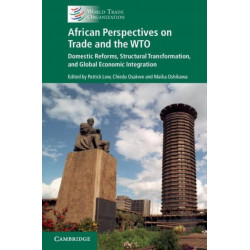 African Perspectives on Trade and the WTO: Domestic Reforms, Structural Transformation and Global Economic Integration