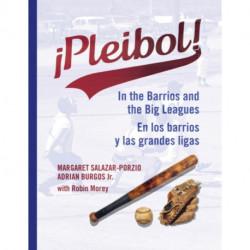 !Pleibol!: In the Barrios and the Big Leagues / En Los Barrios y LAS Grandes Ligas