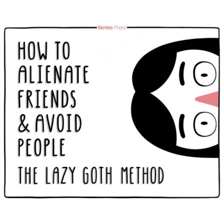 The Lazy Goth Method: How to Alienate Friends and Avoid People